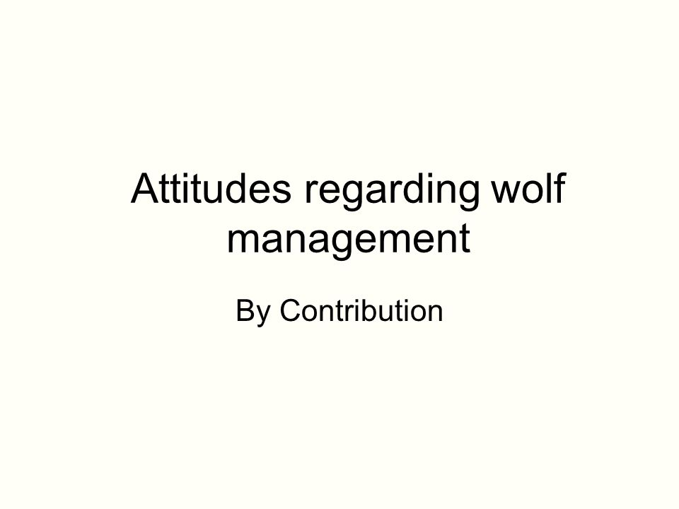 Attitudes regarding wolf management By Contribution
