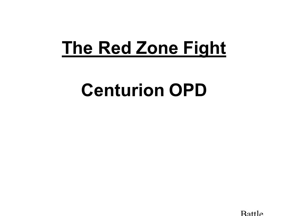 Battle Hard! The Red Zone Fight Centurion OPD
