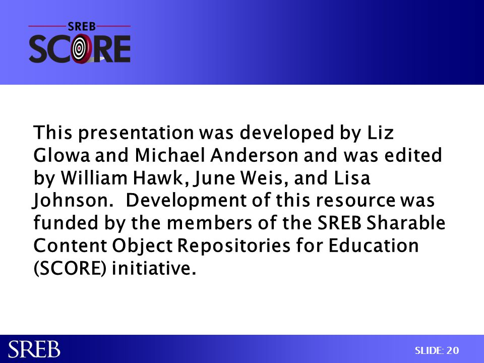 SLIDE: 20 This presentation was developed by Liz Glowa and Michael Anderson and was edited by William Hawk, June Weis, and Lisa Johnson. Development o