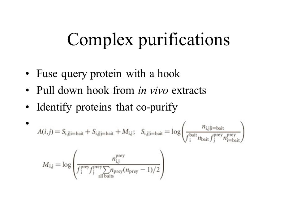 Complex purifications Fuse query protein with a hook Pull down hook from in vivo extracts Identify proteins that co-purify Socio-Affinity score