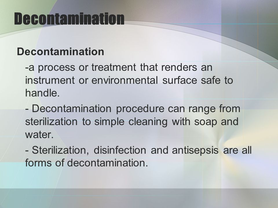 Decontamination -a process or treatment that renders an instrument or environmental surface safe to handle.