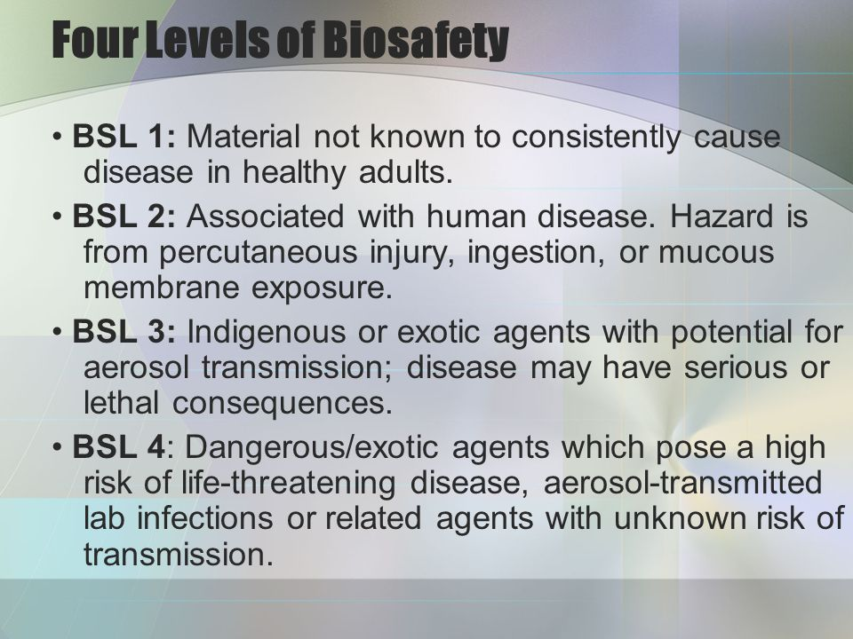 Biosafety Level 1 agents not known to cause disease in healthy adult humans minimal potential hazard to laboratory personnel and the environment.