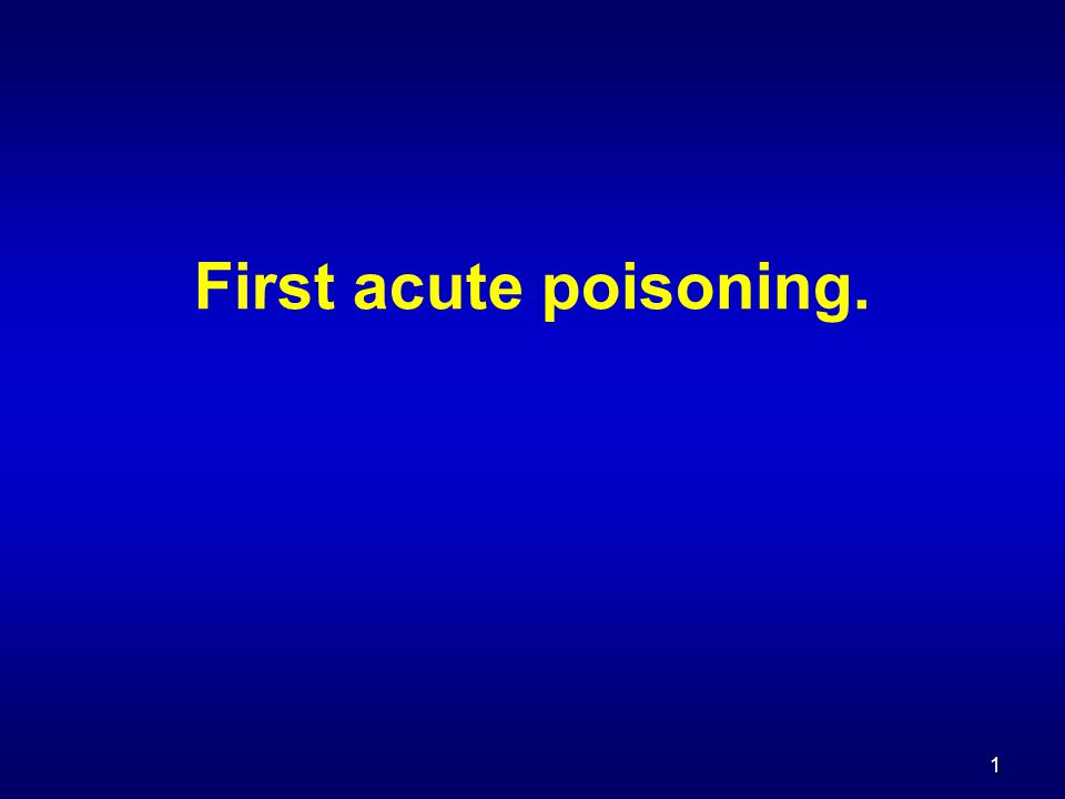 1 First acute poisoning.