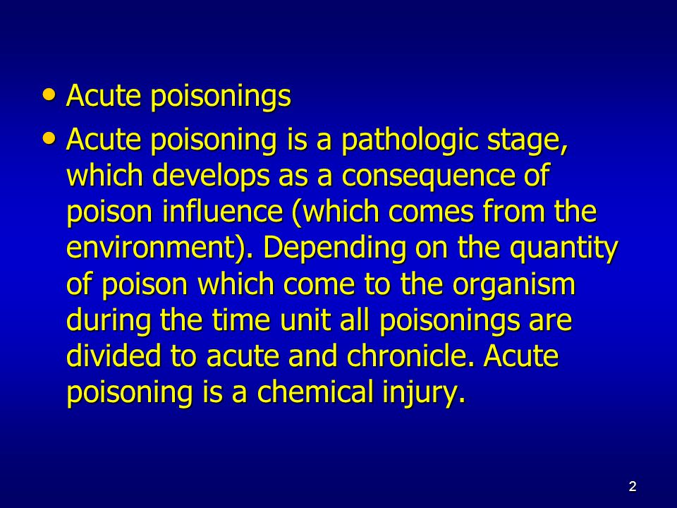 2 Acute poisonings Acute poisonings Acute poisoning is a pathologic stage, which develops as a consequence of poison influence (which comes from the environment).
