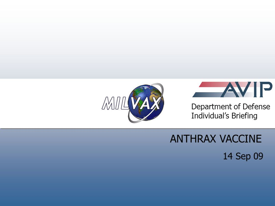 1 Introduction ANTHRAX VACCINE Department of Defense Individual's Briefing 14 Sep 09