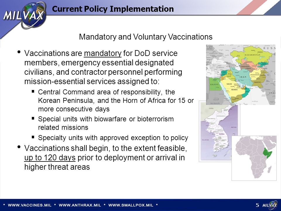 6 Current Policy Implementation Vaccinations are voluntary for DoD service members who are not in the mandatory groups and have received at least one dose of Anthrax Vaccine Adsorbed during or after 1998 Vaccinations are voluntary for DoD civilians and adult family members; contractors and their accompanying US citizen family members:  Residing in Central Command area of responsibility, the Korean Peninsula, and the Horn of Africa for 15 or more consecutive days DoD Civilian Personnel Management Service concluded notification to national unions on 12 Jan 07