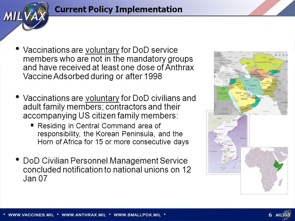 6 Current Policy Implementation Vaccinations are voluntary for DoD service members who are not in the mandatory groups and have received at least one