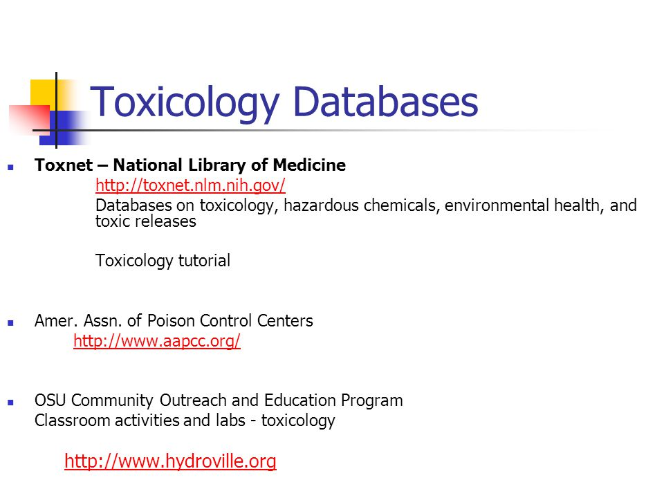 Toxicology Databases Toxnet – National Library of Medicine http://toxnet.nlm.nih.gov/ Databases on toxicology, hazardous chemicals, environmental health, and toxic releases Toxicology tutorial Amer.