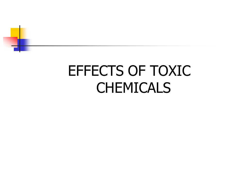 EFFECTS OF TOXIC CHEMICALS