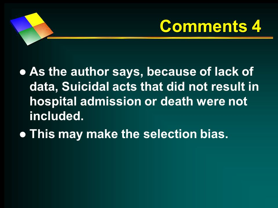Comments 4 As the author says, because of lack of data, Suicidal acts that did not result in hospital admission or death were not included.