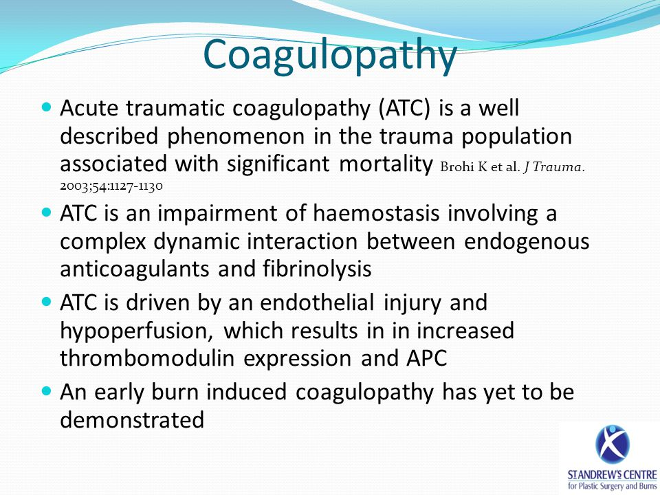 Coagulopathy Acute traumatic coagulopathy (ATC) is a well described phenomenon in the trauma population associated with significant mortality Brohi K et al.