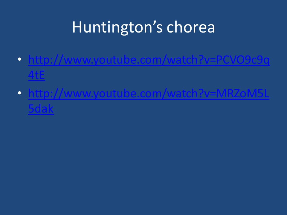 Huntington's chorea http://www.youtube.com/watch v=PCVO9c9q 4tE http://www.youtube.com/watch v=PCVO9c9q 4tE http://www.youtube.com/watch v=MRZoM5L 5dak http://www.youtube.com/watch v=MRZoM5L 5dak