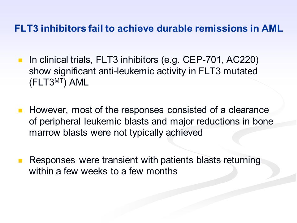 FLT3 inhibitors fail to achieve durable remissions in AML In clinical trials, FLT3 inhibitors (e.g.