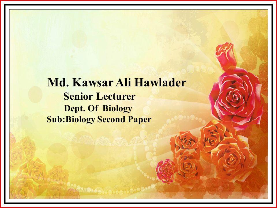 Md. Kawsar Ali Hawlader Senior Lecturer Dept. Of Biology Sub:Biology Second Paper