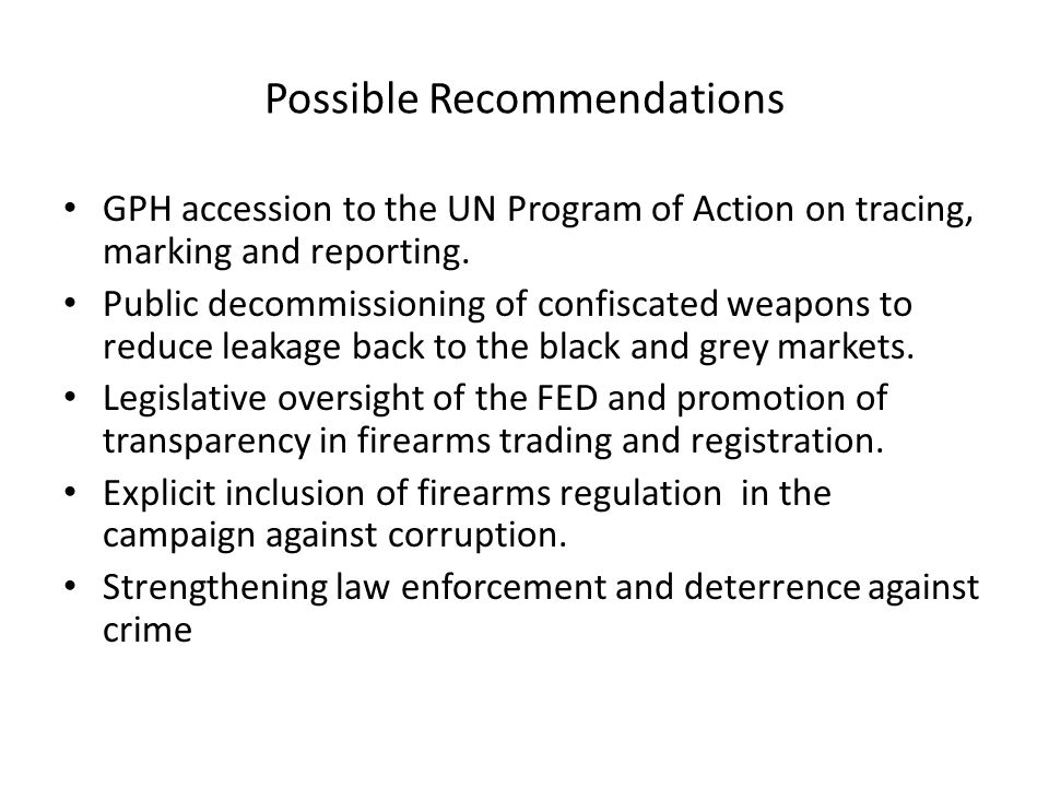 Possible Recommendations GPH accession to the UN Program of Action on tracing, marking and reporting.