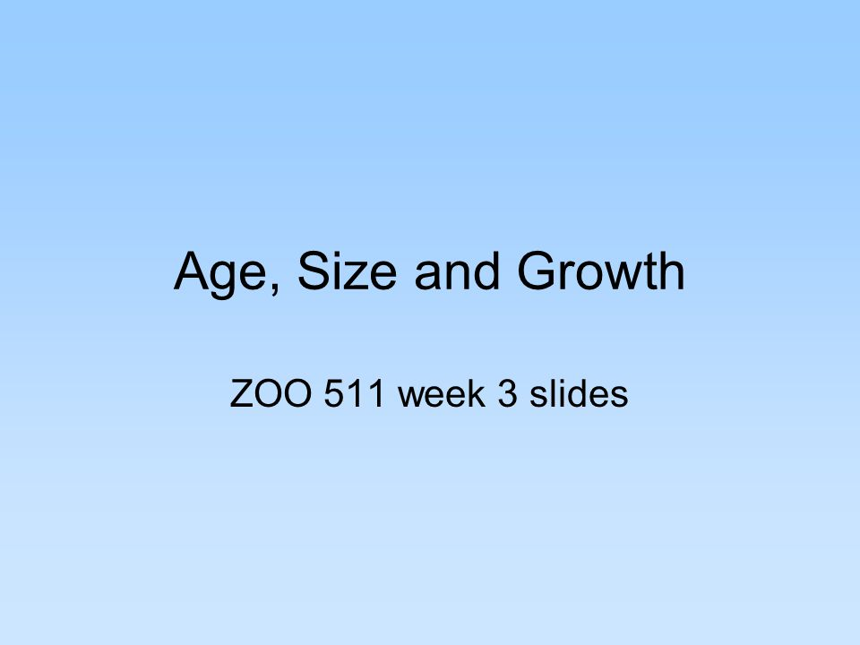 Age, Size and Growth ZOO 511 week 3 slides