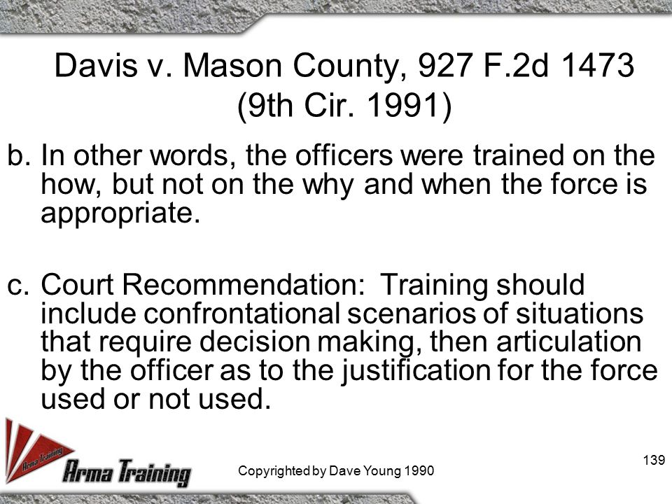 Davis v. Mason County, 927 F.2d 1473 (9th Cir. 1991) a.The court ruled that the department had adequate training on the technical components of the us