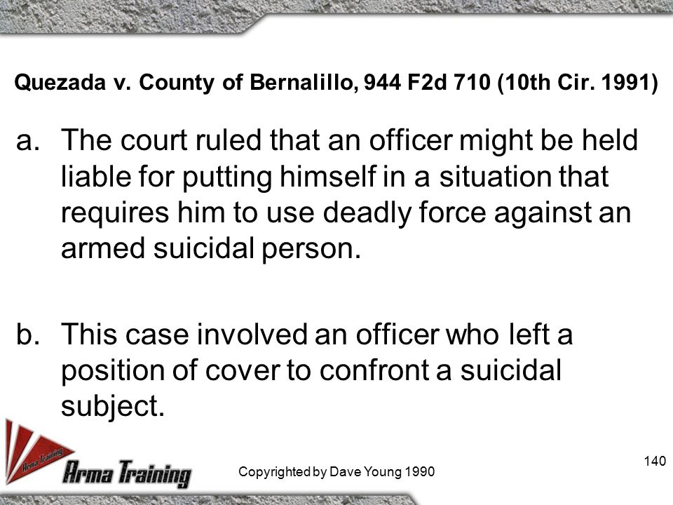 Davis v. Mason County, 927 F.2d 1473 (9th Cir. 1991) b.In other words, the officers were trained on the how, but not on the why and when the force is