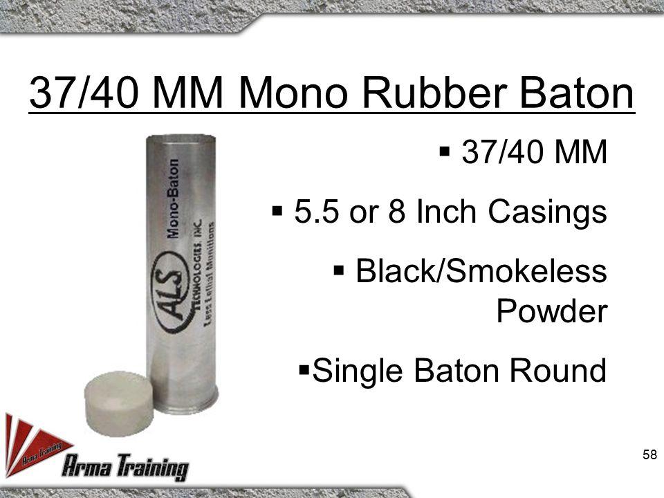 57 37/40 MM Interlocking Rubber Baton  37/40 MM  5.5 or 8 Inch Casings  Black/Smokeless Powder  3/5 Baton Rounds