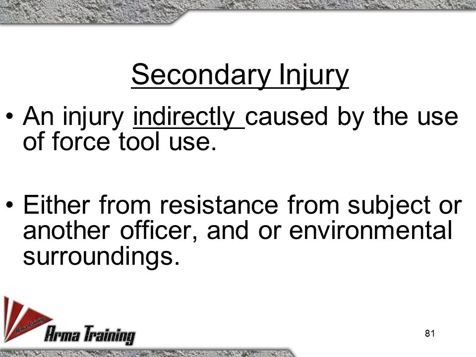 Primary Injury An injury directly caused by the use of force tool use. 80