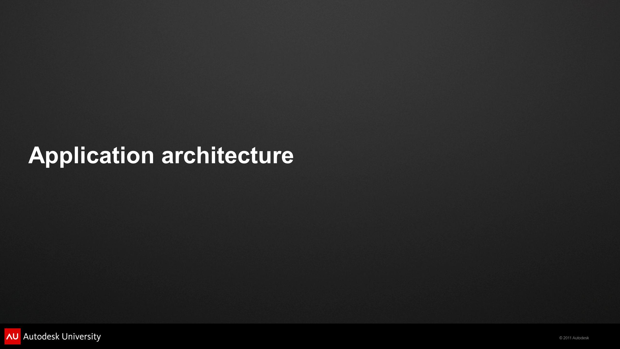 © 2011 Autodesk Application architecture