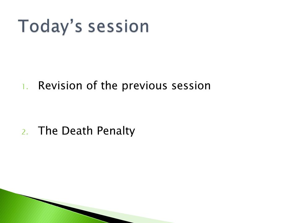 1. Revision of the previous session 2. The Death Penalty
