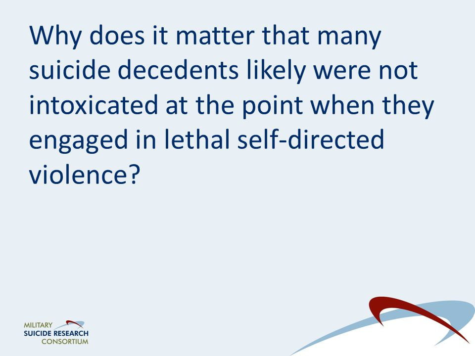 Why does it matter that many suicide decedents likely were not intoxicated at the point when they engaged in lethal self-directed violence