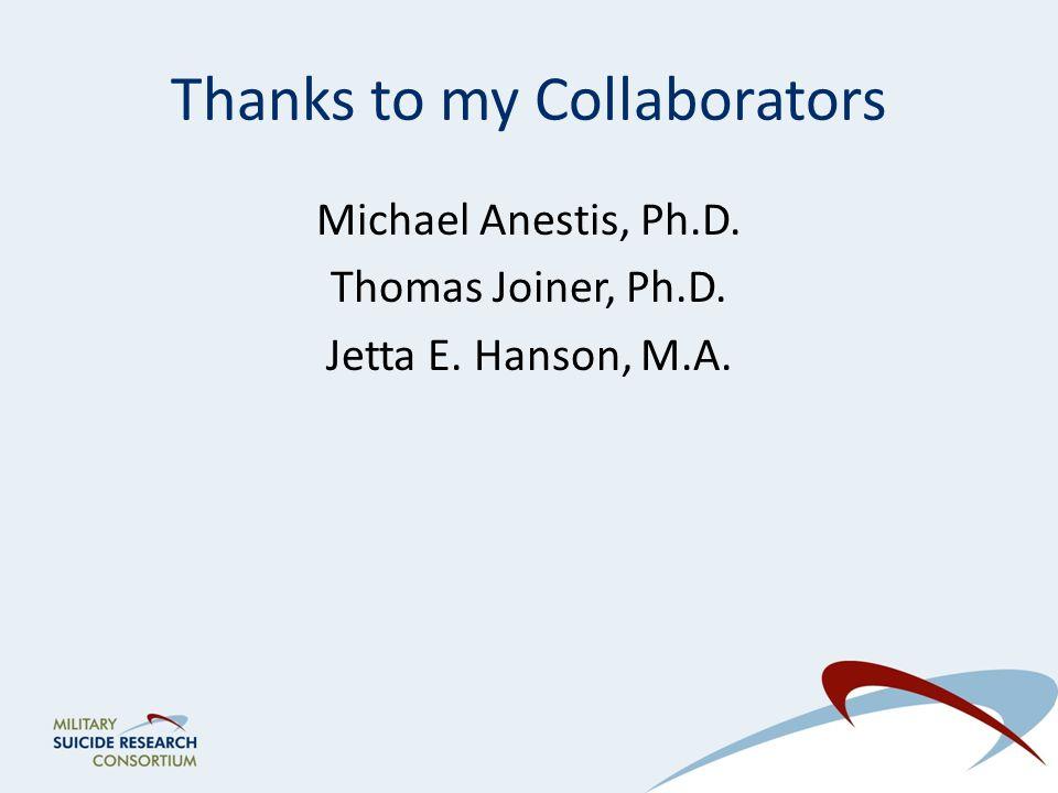 Thanks to my Collaborators Michael Anestis, Ph.D. Thomas Joiner, Ph.D. Jetta E. Hanson, M.A.