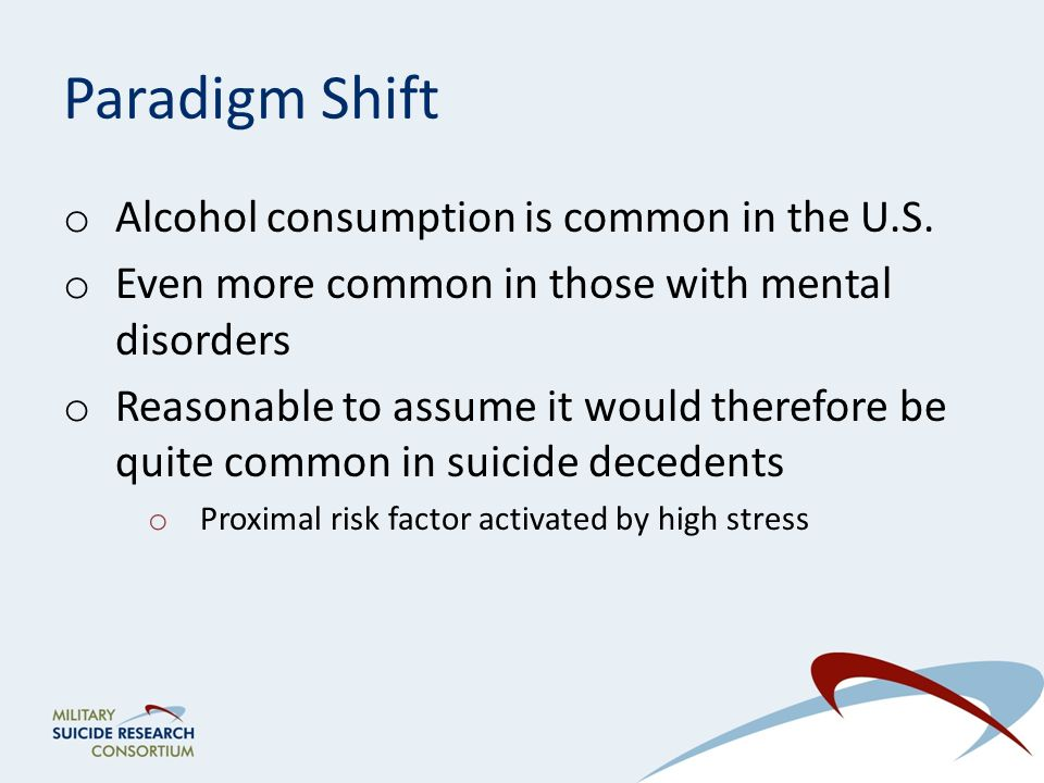 Paradigm Shift o Alcohol consumption is common in the U.S.