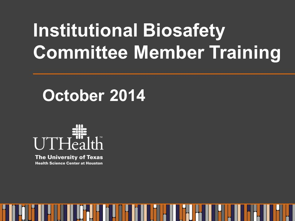 Institutional Biosafety Committee Member Training October 2014