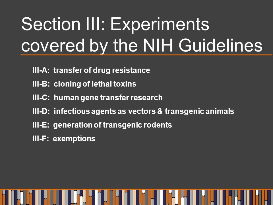 Section III: Experiments covered by the NIH Guidelines III-A: transfer of drug resistance III-B: cloning of lethal toxins III-C: human gene transfer r