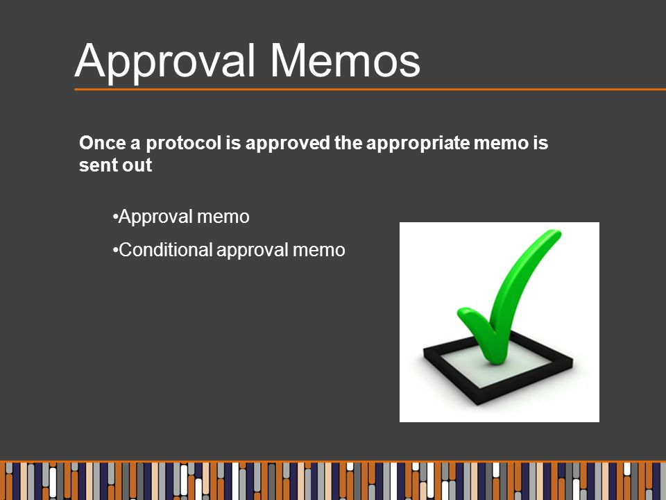 Approval Memos Once a protocol is approved the appropriate memo is sent out Approval memo Conditional approval memo