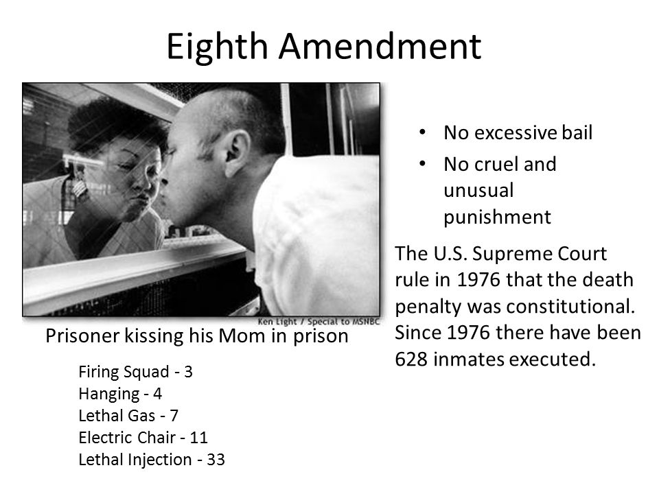 Eighth Amendment No excessive bail No cruel and unusual punishment Prisoner kissing his Mom in prison The U.S.