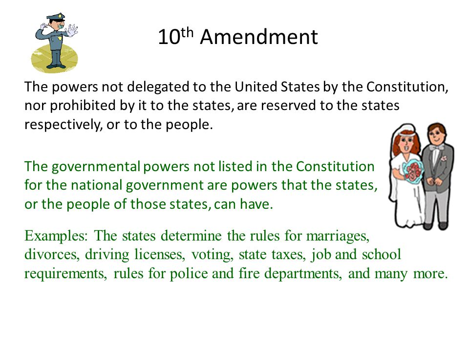 The powers not delegated to the United States by the Constitution, nor prohibited by it to the states, are reserved to the states respectively, or to the people.