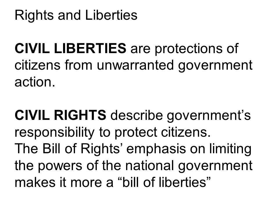 Civil Liberties As restraints on government action, there are at least two kinds of civil liberties: 1.Substantive liberties are restraints on what the government shall and shall not have the power to do.