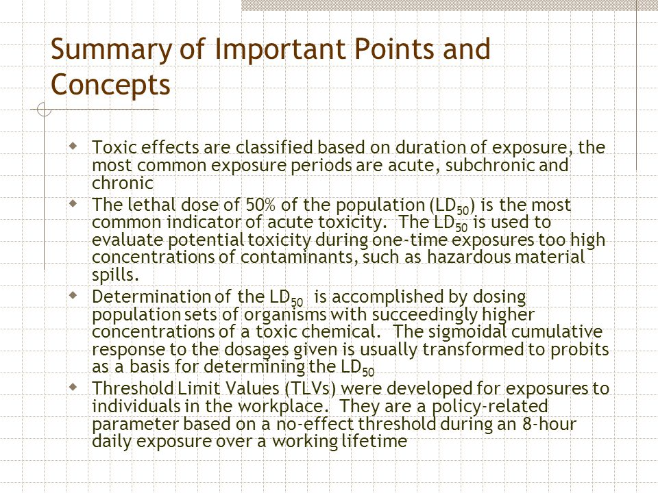 Summary of Important Points and Concepts  Toxic effects are classified based on duration of exposure, the most common exposure periods are acute, sub