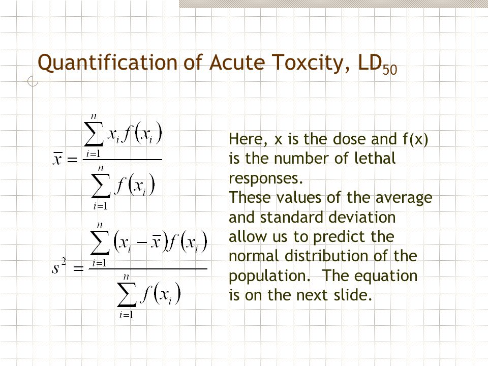 Quantification of Acute Toxcity, LD 50 Here, x is the dose and f(x) is the number of lethal responses. These values of the average and standard deviat