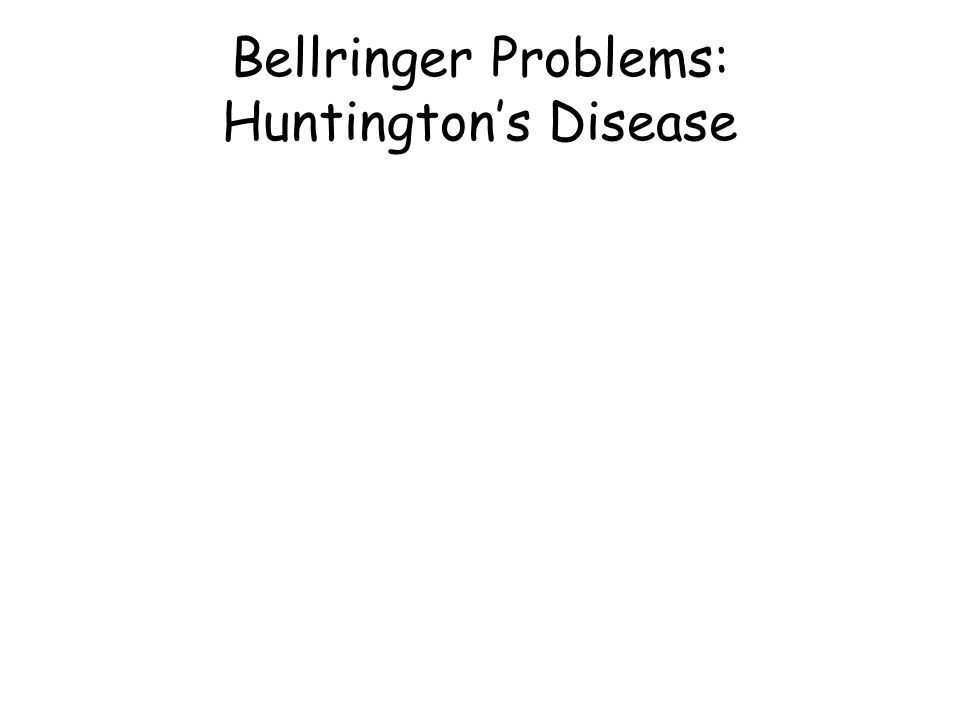 Bellringer Problems: Huntington's Disease