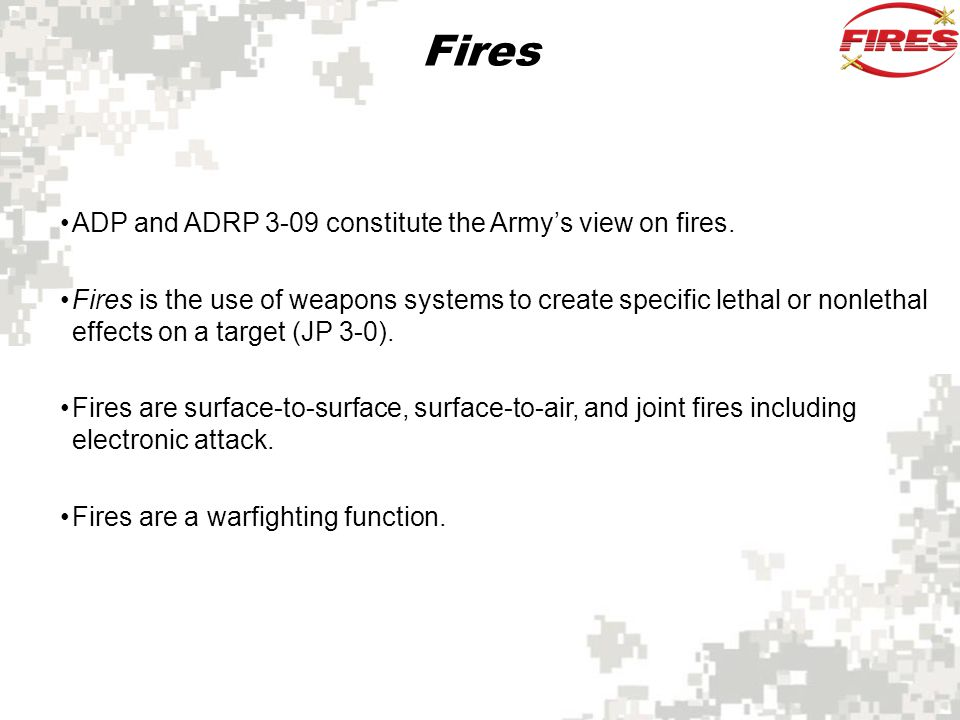 The Fires Warfighting Function The fires warfighting function is the related tasks and systems that provide collective and coordinated use of Army indirect fires, AMD, and joint fires through the targeting process (ADP 3-0).