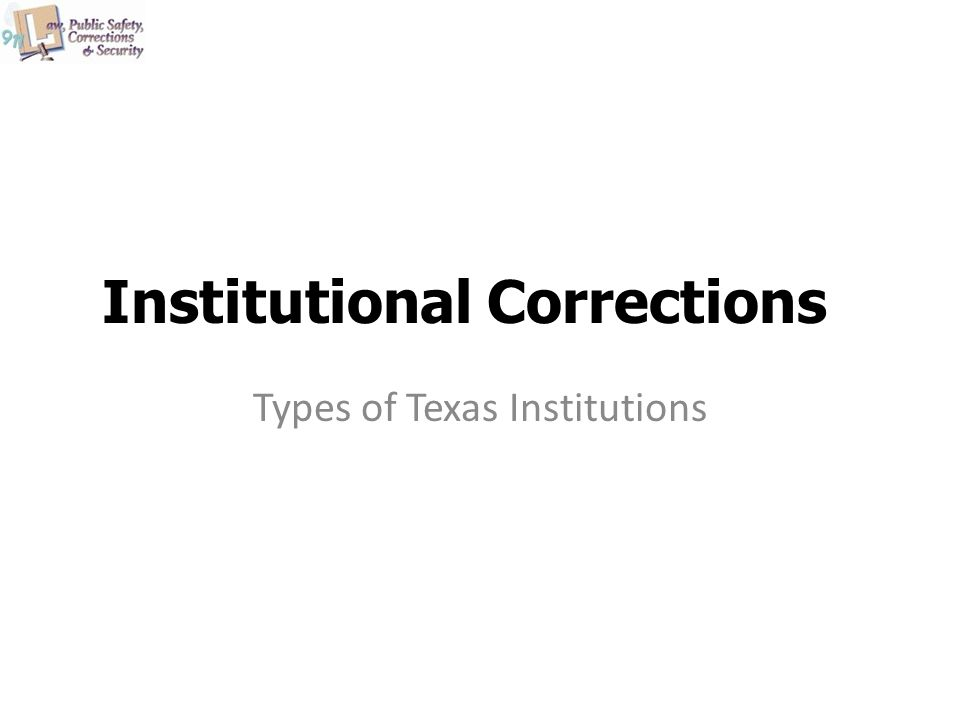 Institutional Corrections Types of Texas Institutions