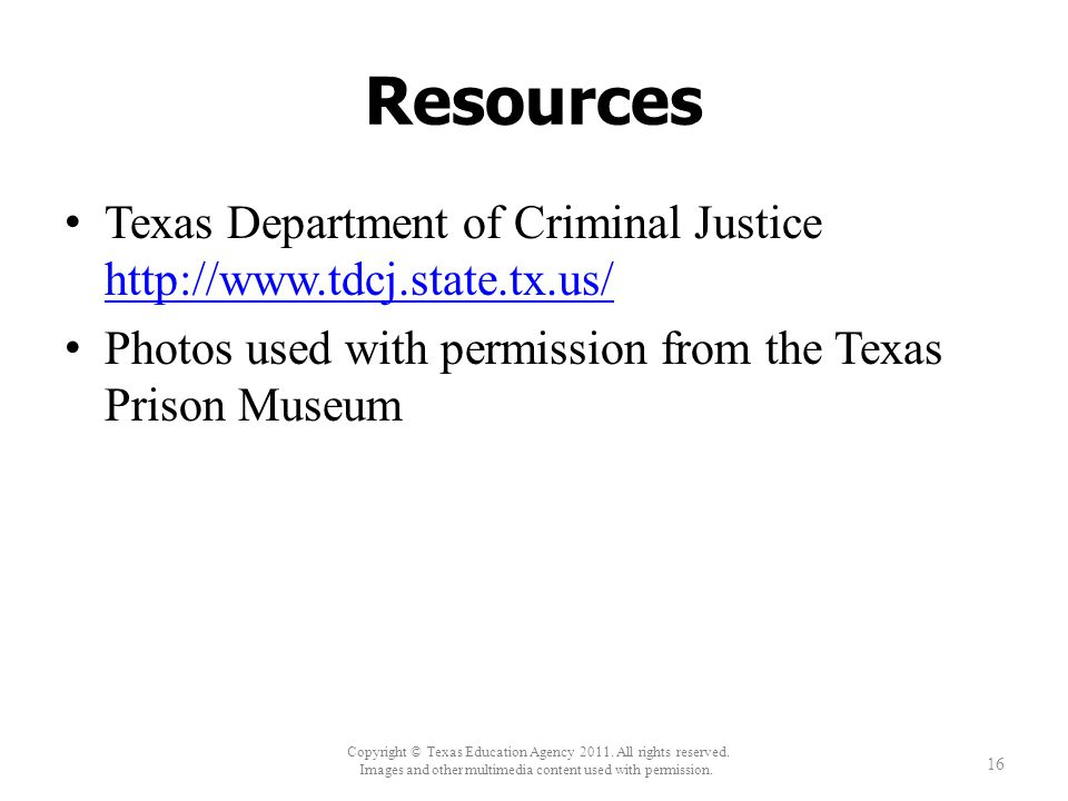 Resources Texas Department of Criminal Justice http://www.tdcj.state.tx.us/ http://www.tdcj.state.tx.us/ Photos used with permission from the Texas Pr