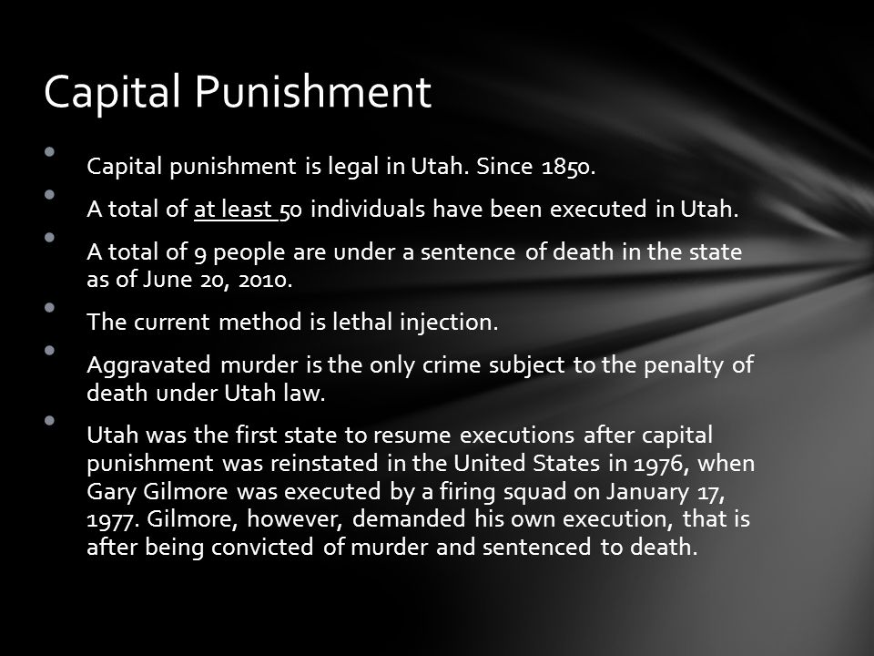 Capital punishment is legal in Utah. Since 1850. A total of at least 50 individuals have been executed in Utah. A total of 9 people are under a senten