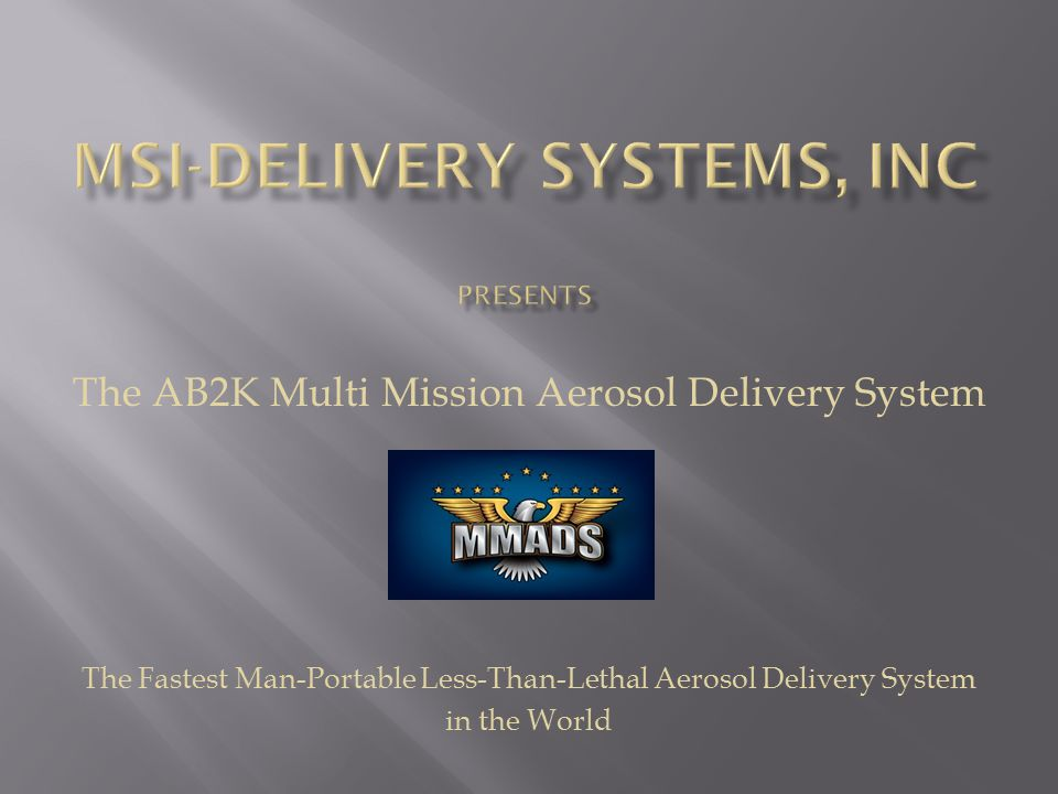 The AB2K Multi Mission Aerosol Delivery System The Fastest Man-Portable Less-Than-Lethal Aerosol Delivery System in the World