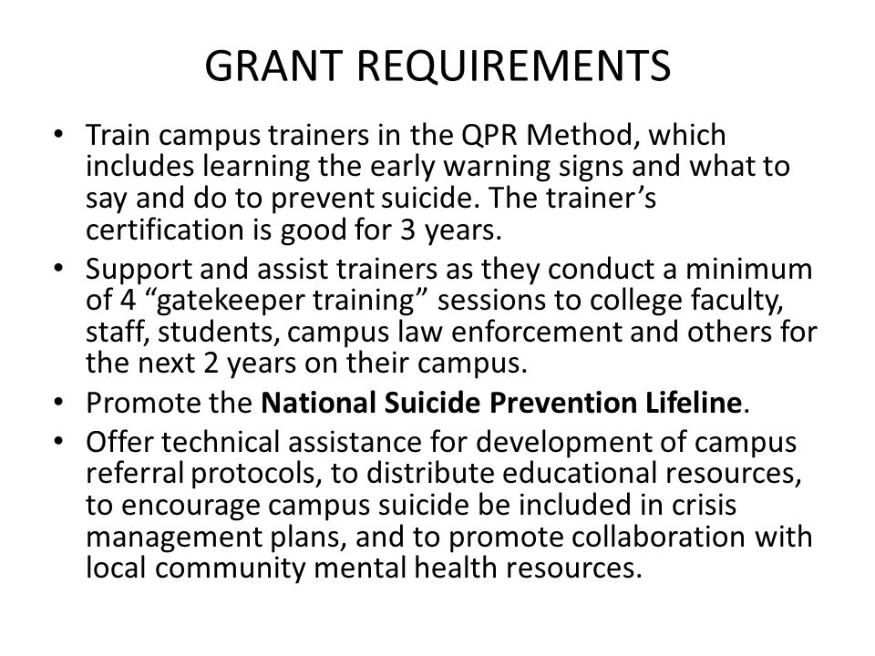GRANT REQUIREMENTS Train campus trainers in the QPR Method, which includes learning the early warning signs and what to say and do to prevent suicide.