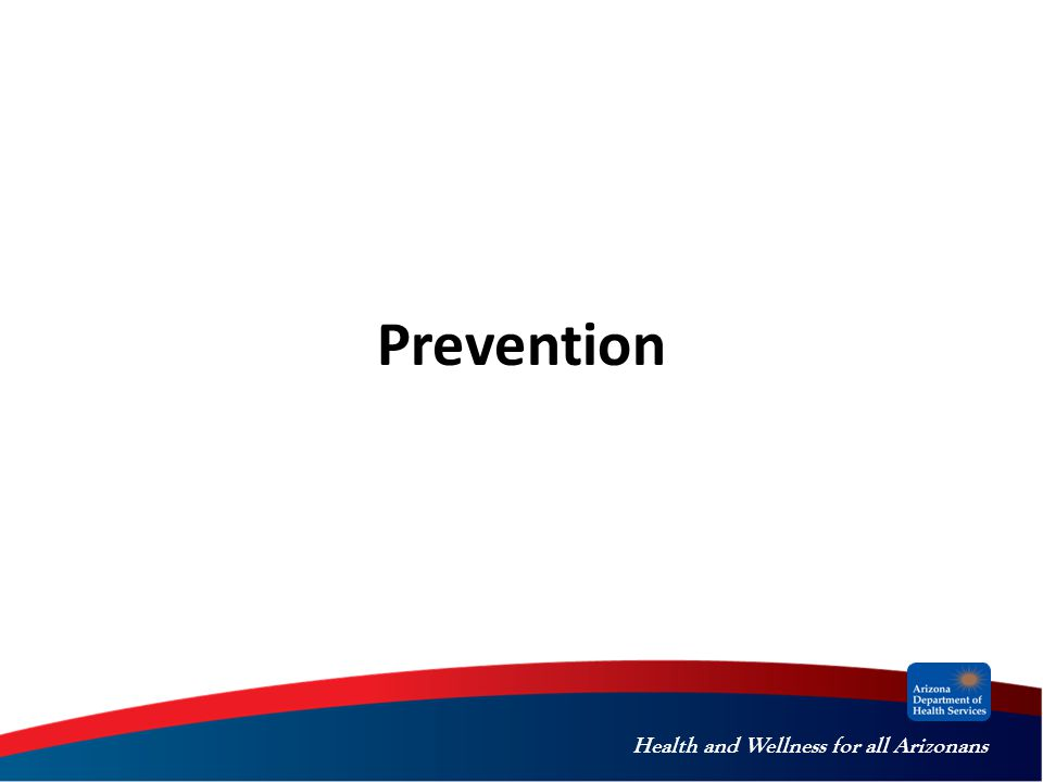 Health and Wellness for all Arizonans Prevention