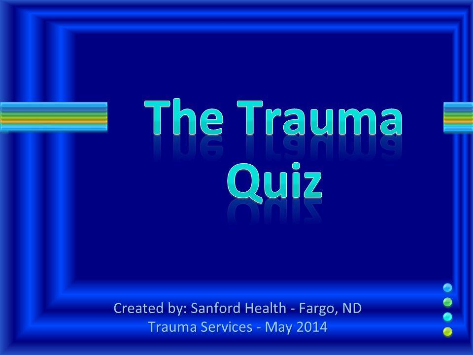 Created by: Sanford Health - Fargo, ND Trauma Services - May 2014