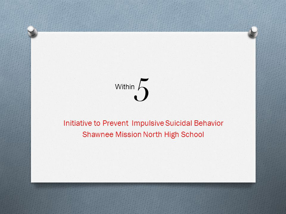 5 Initiative to Prevent Impulsive Suicidal Behavior Shawnee Mission North High School Within