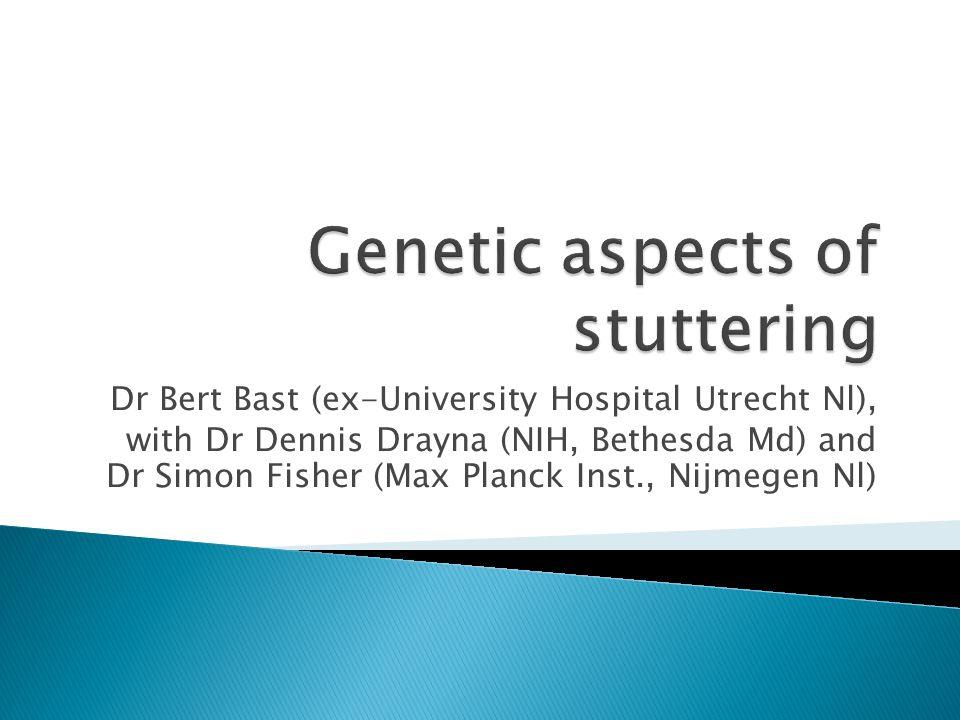 Dr Bert Bast (ex-University Hospital Utrecht Nl), with Dr Dennis Drayna (NIH, Bethesda Md) and Dr Simon Fisher (Max Planck Inst., Nijmegen Nl)