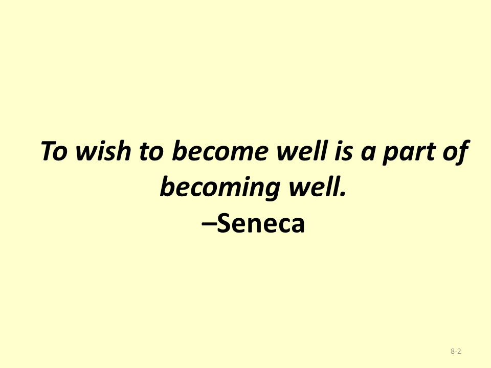 To wish to become well is a part of becoming well. –Seneca 8-2