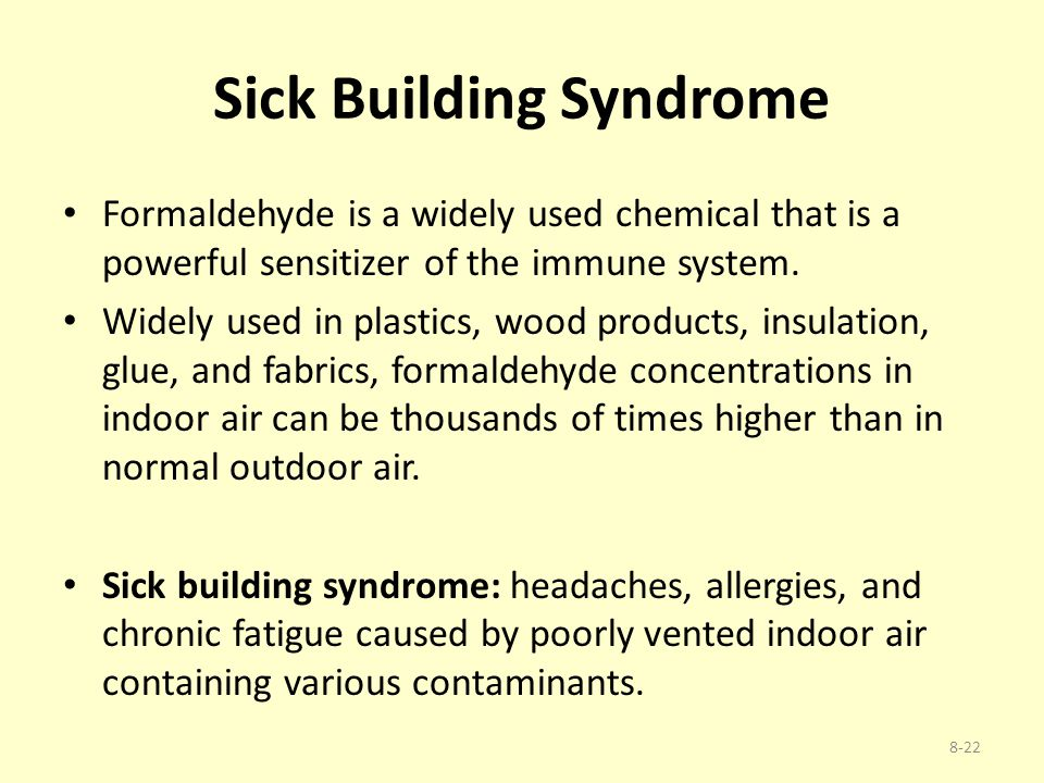 Sick Building Syndrome Formaldehyde is a widely used chemical that is a powerful sensitizer of the immune system. Widely used in plastics, wood produc